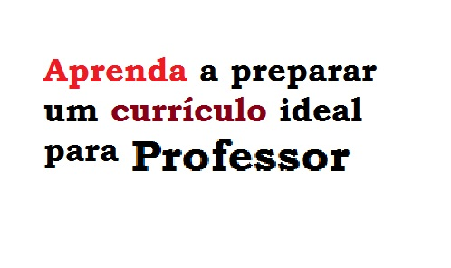 Como Preparar Um Currículo Ideal Para Professor Baixe Também Um