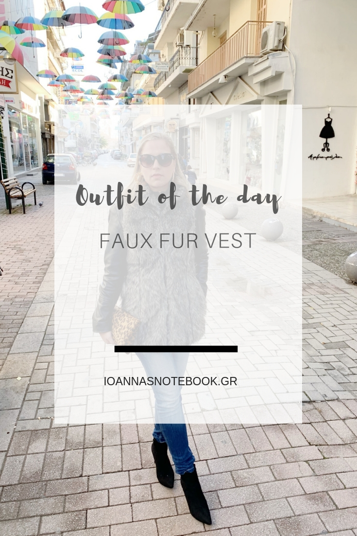OUTFIT OF THE DAY: How to style a faux fur vest | Ioanna's Notebook