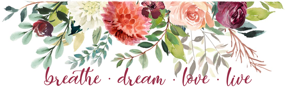 Breathe. Dream. Love. Live.