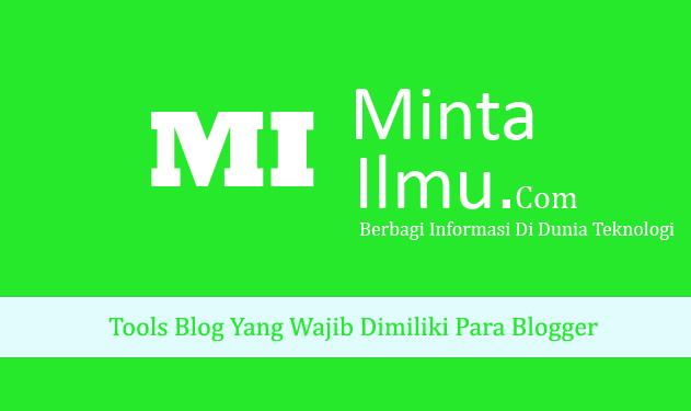 Tools Blog Yang Wajib Dimiliki Para Blogger  MINTA ILMU