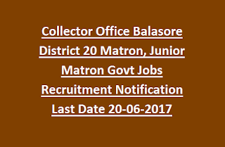 Collector Office Balasore District 20 Matron, Junior Matron Govt Jobs Recruitment Notification Last Date 20-06-2017