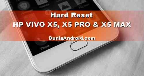 Cara Reset HP VIVO X5, X5 Max dan X5 Pro