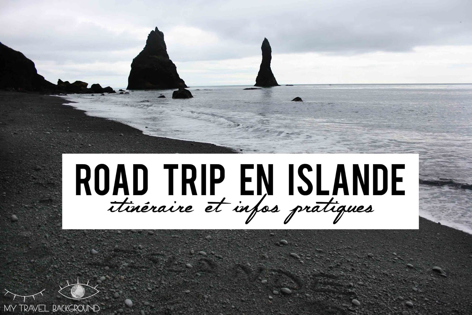 My Travel Background : Road Trip en Islande, itinéraire et infos pratiques