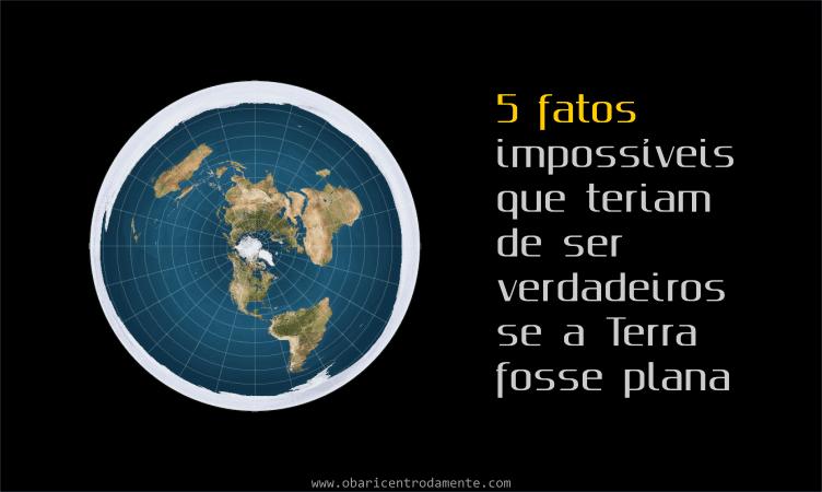 5 fatos impossíveis que teriam de ser verdadeiros se a Terra fosse plana