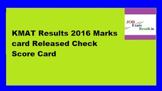 KMAT Results 2016 Marks card Released Check Score Card