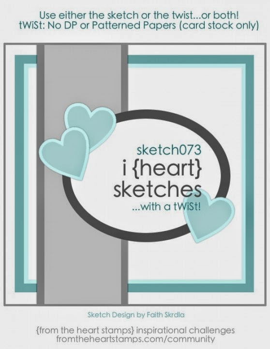 http://fromtheheartstamps.com/community/2014/06/30/i-heart-card-sketches-w-a-twist-no-73/
