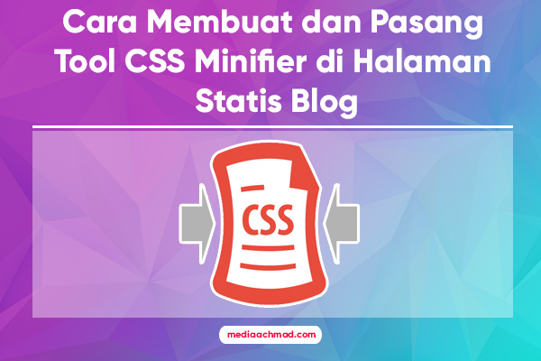 Cara Membuat dan Pasang Tool CSS Minifier di Halaman Statis Blog