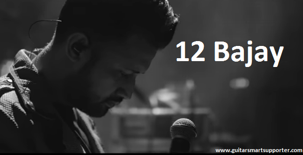 12 Bajay Guitar Chords with  Lyrics | Atif Aslam