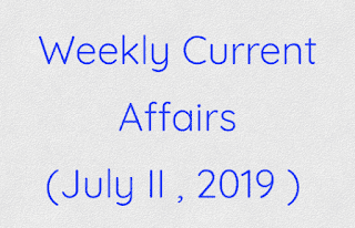 Weekly Current Affairs (July II , 2019 )