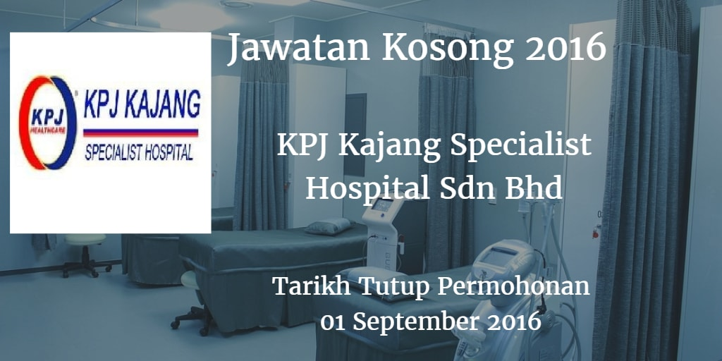 Jawatan Kosong KPJ Kajang Specialist Hospital Sdn Bhd 01 September 2016