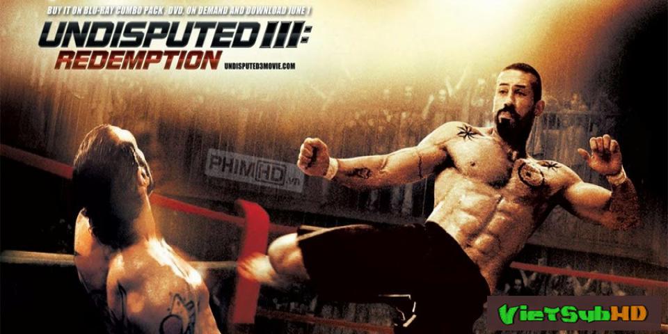 Phim Quyết Đấu 3: Chuộc Tội VietSub HD | Undisputed 3: Redemption 2010