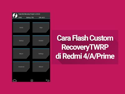 Cara Flash Custom Recovery TWRP di Redmi 4/A/Prime