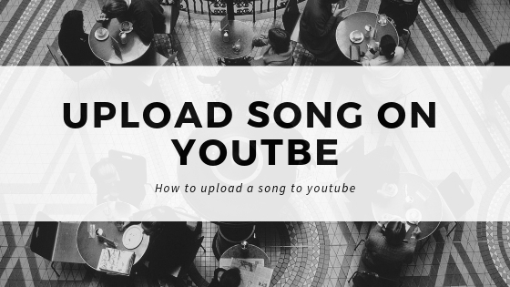 How To Upload A Song To Youtube