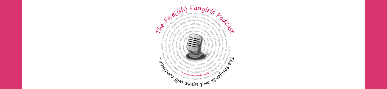 The Five(ish) Fangirls Podcast