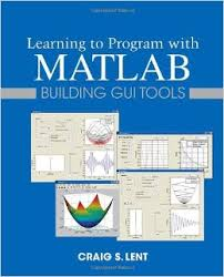 learning to program with matlab building gui tools