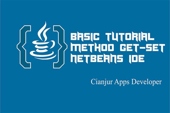 Panduan Dasar Cara Menggunakan Metode Get dan Set pada Java