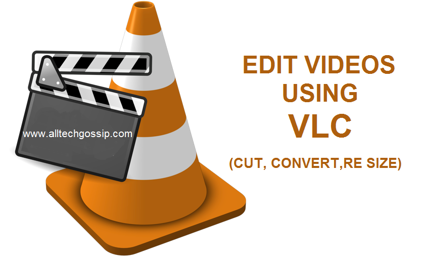 How to Edit videos using VLC media player(Resize, Cut and Convert)