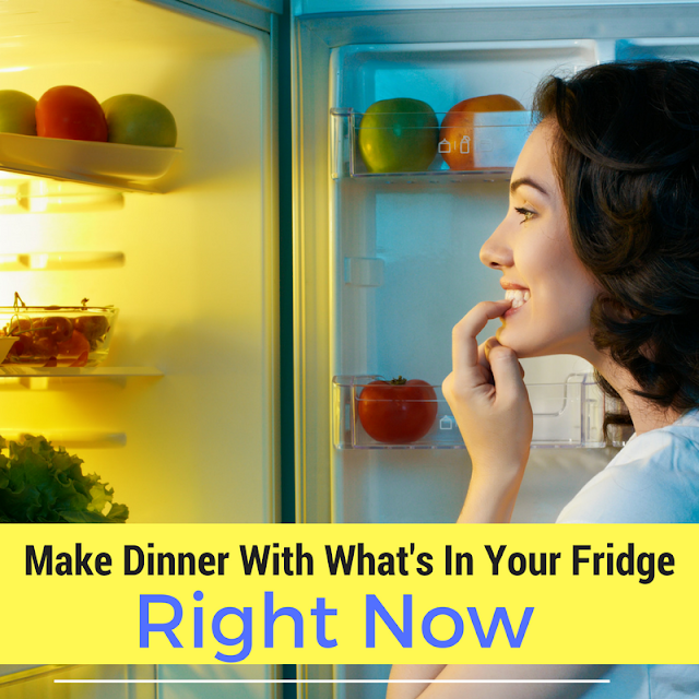 Make Dinner With What's Already In Your Fridge!
