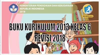 Buku Kurikulum 2013 Kelas 6 revisi 2018 untuk semester 1