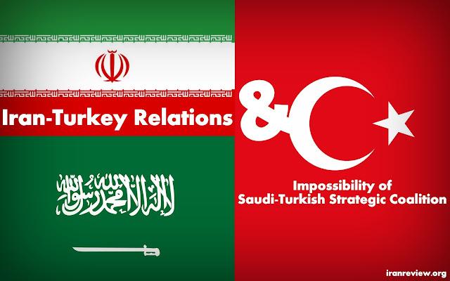 OPINION | Iran-Turkey Relations and Impossibility of Saudi-Turkish Strategic Coalition