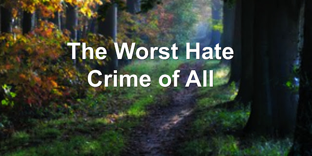 Christians Should Reject All Hate Crimes, Including the Worst Hate Crime of All