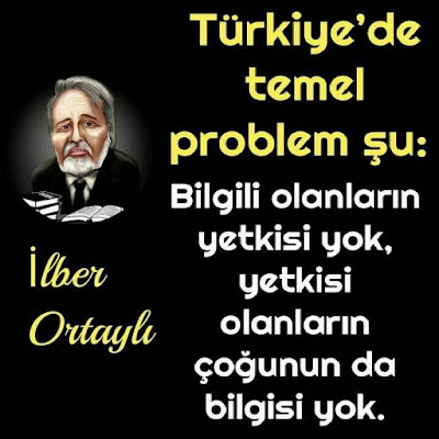 türkiyedeki temel problem şu, bilgi, yetki, prof dr ilber ortaylı, güzel sözler, özlü sözler, anlamlı sözler, ilber hoca,