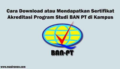 Cara Download Sertifikat Akreditasi Program Studi BAN PT di Kampus