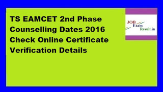 TS EAMCET 2nd Phase Counselling Dates 2016 Check Online Certificate Verification Details