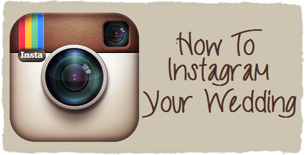 How To Instgram Your Wedding