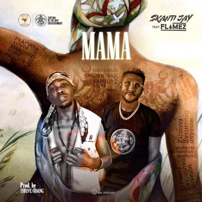 Download MP3: Skanti Jay FT Flamez - Mama (Prod. Thrive Odang)