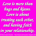 Love is more than hugs and kisses. Love is about trusting each other, and having faith in your relationship.