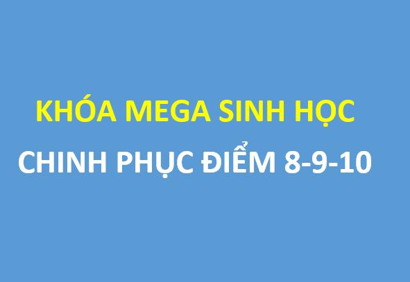 Học FREE khóa Mega sinh học- Chinh phục điểm 8-9-10