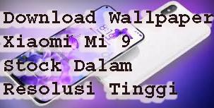 Download Wallpaper  Xiaomi Mi 9 Stock Dalam Resolusi Tinggi 1