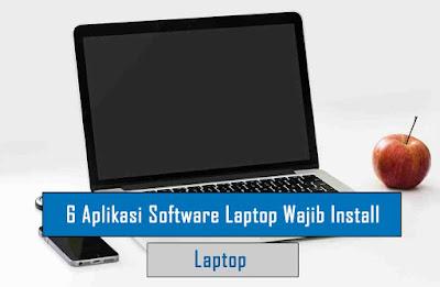 6 Aplikasi Software Laptop Wajib Install