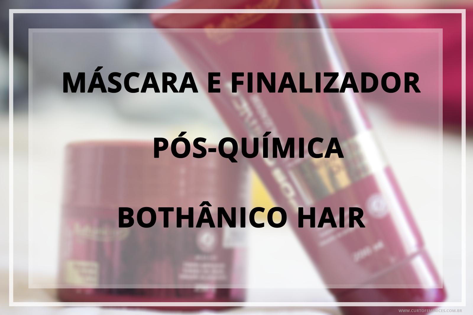 Máscara e Finalizador Pós-Química - Bothânico Hair