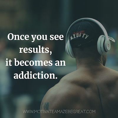 "Super Motivational Quotes: ""Once you see results, it becomes an addiction."""