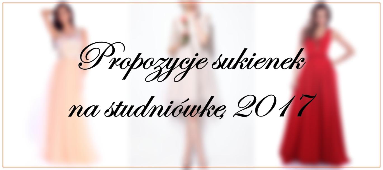SUKIENKI NA STUDNIÓWKĘ 2017 / PROM DRESSES 2017