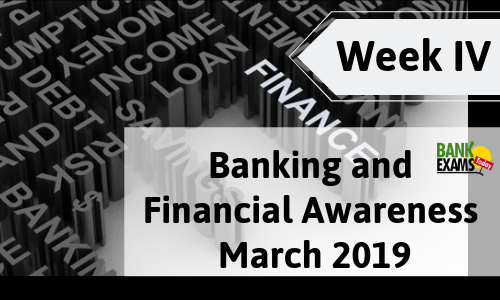 Banking and Financial Awareness March 2019: Week IV