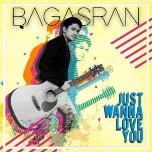 Bagasran - Just Wanna Love You