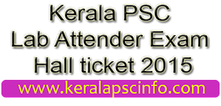 Download Kerala PSC Lab Attender Hall ticket 2015, PSC Lab Attender Hall ticket trivandrum 2015, PSC Lab Attender Hall ticket kollam 2015, PSC Lab Attender Hall ticket Pathanamthitta 2015, PSC Lab Attender Hall ticket alapuzha 2015, PSC Lab Attender Hall ticket Idukki 2015, PSC Lab Attender Hall ticket Ernakulam 2015, PSC Lab Attender Hall ticket Trissur 2015, PSC Lab Attender Hall ticket Malapuram 2015, PSC Lab Attender Hall ticket wayandu 2015, PSC Lab Attender Hall ticket Kozhikode 2015, PSC Lab Attender Hall ticket Palakkadu 2015, PSC Lab Attender Hall ticket kannur 2015, PSC Lab Attender Hall ticket kasarakode 2015, psc Lab Attender Hall ticket 2015, Download PSC Lab Attender Hall ticket 2015