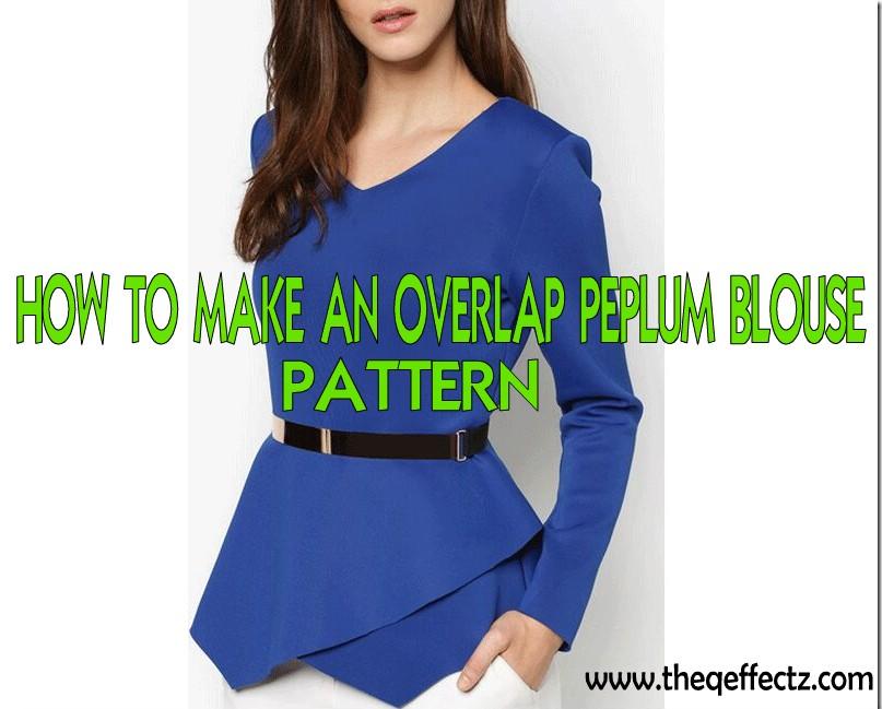 HOW TO MAKE AN OVERLAP/WRAP PEPLUM BLOUSE PATTERN