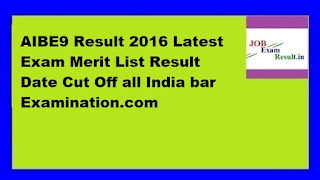 AIBE9 Result 2016 Latest Exam Merit List Result Date Cut Off all India bar Examination.com