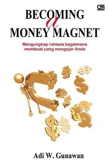 apa kecuali membeberkan sebuah pencerahan Becoming A Money Magnet Penulis Adi W. Gunawan PDF