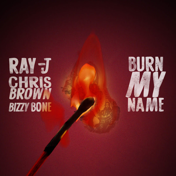 Ray J & Chris Brown - Burn My Name (feat. Bizzy Bone) - Single Cover