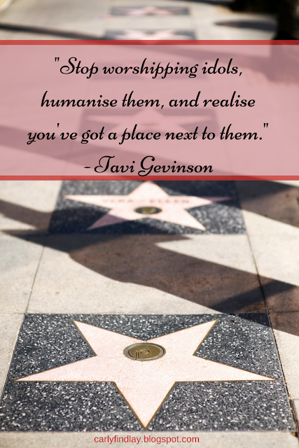 "Hollywood hall of fame - ""stop worshipping idols, humanise them, and realise you've got a place next to them."" - Tavi Gevinson"