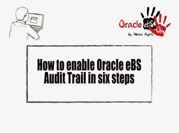 Oracle EBS Hands-on: How to Enable in 6 Steps the Audit