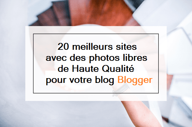 20 meilleurs sites avec des photos libres de Haute Qualité pour votre blog Blogger