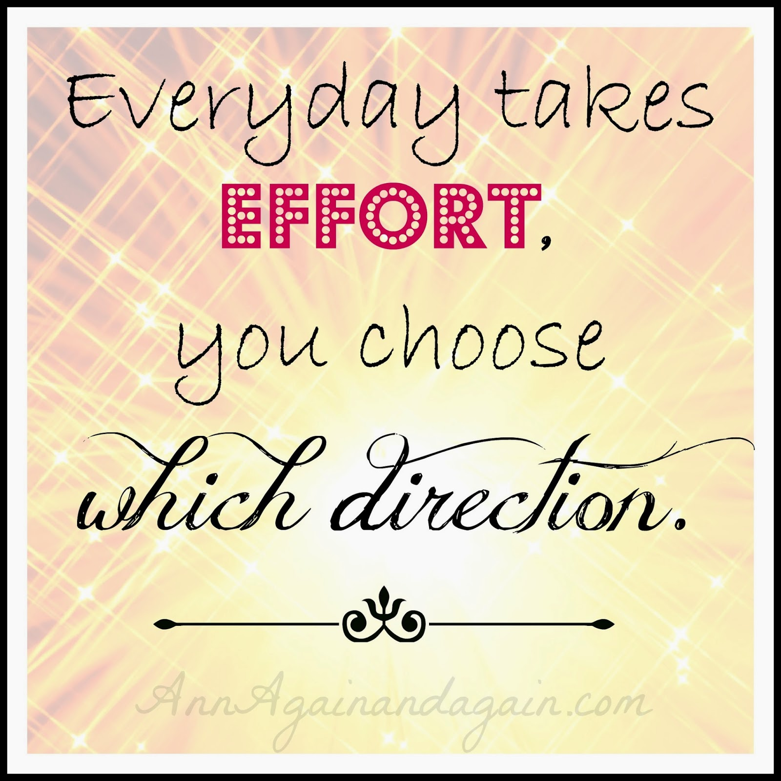 Everyday Takes Effort, You Choose Which Direction - Ann Again and again