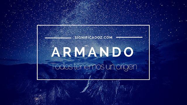Significado y origen del Nombre Armando ¿Que Significa?