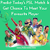 Predict And Get Chance To Meet Your Favorite Player - Pakistan Super League 2017